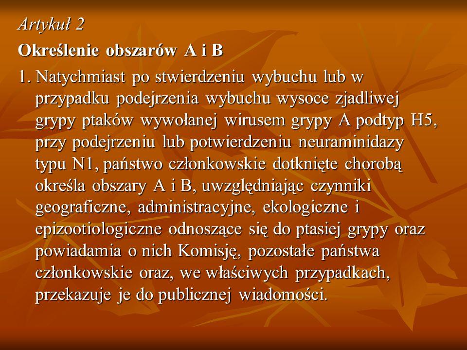Artykuł 2 Określenie obszarów A i B 1. Natychmiast po stwierdzeniu wybuchu lub w przypadku podejrzenia wybuchu wysoce zjadliwej grypy ptaków wywołanej