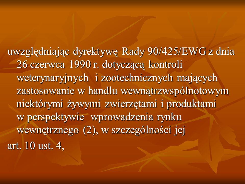 uwzględniając dyrektywę Rady 90/425/EWG z dnia 26 czerwca 1990 r. dotyczącą kontroli weterynaryjnych i zootechnicznych mających zastosowanie w handlu