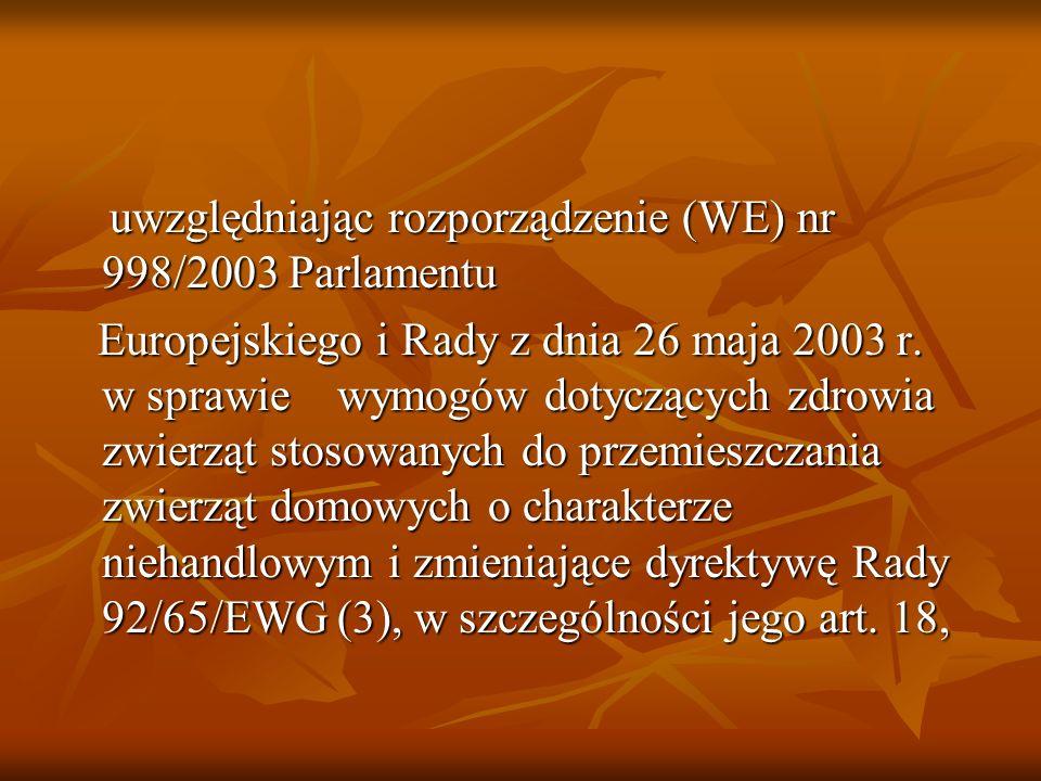 uwzględniając rozporządzenie (WE) nr 998/2003 Parlamentu uwzględniając rozporządzenie (WE) nr 998/2003 Parlamentu Europejskiego i Rady z dnia 26 maja 2003 r.