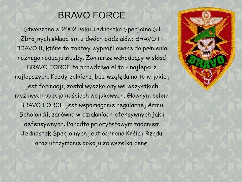 BRAVO FORCE Stworzona w 2002 roku Jednostka Specjalna Sił Zbrojnych składa się z dwóch oddziałów: BRAVO I i BRAVO II, które to zostały wyprofilowane d