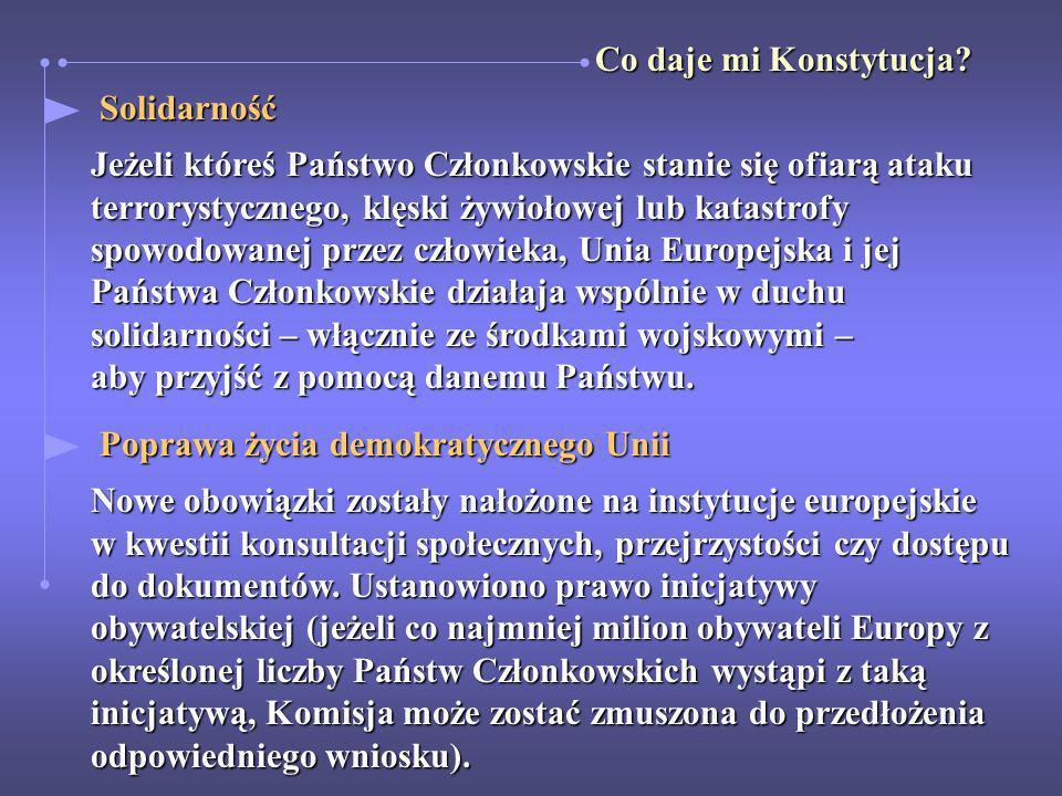 Solidarność Solidarność Jeżeli któreś Państwo Członkowskie stanie się ofiarą ataku terrorystycznego, klęski żywiołowej lub katastrofy spowodowanej prz