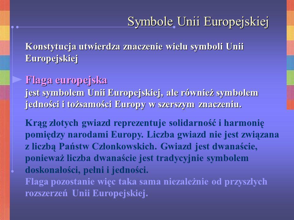 Symbole Unii Europejskiej Konstytucja utwierdza znaczenie wielu symboli Unii Europejskiej Flaga europejska jest symbolem Unii Europejskiej, ale równie