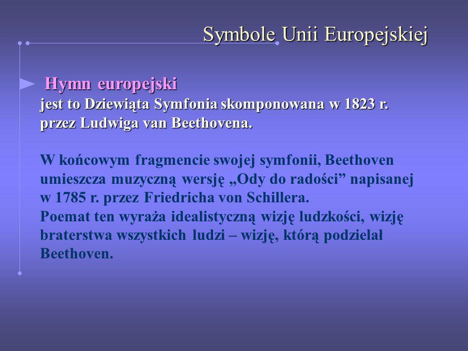 Symbole Unii Europejskiej Hymn europejski Hymn europejski jest to Dziewiąta Symfonia skomponowana w 1823 r. przez Ludwiga van Beethovena. W końcowym f