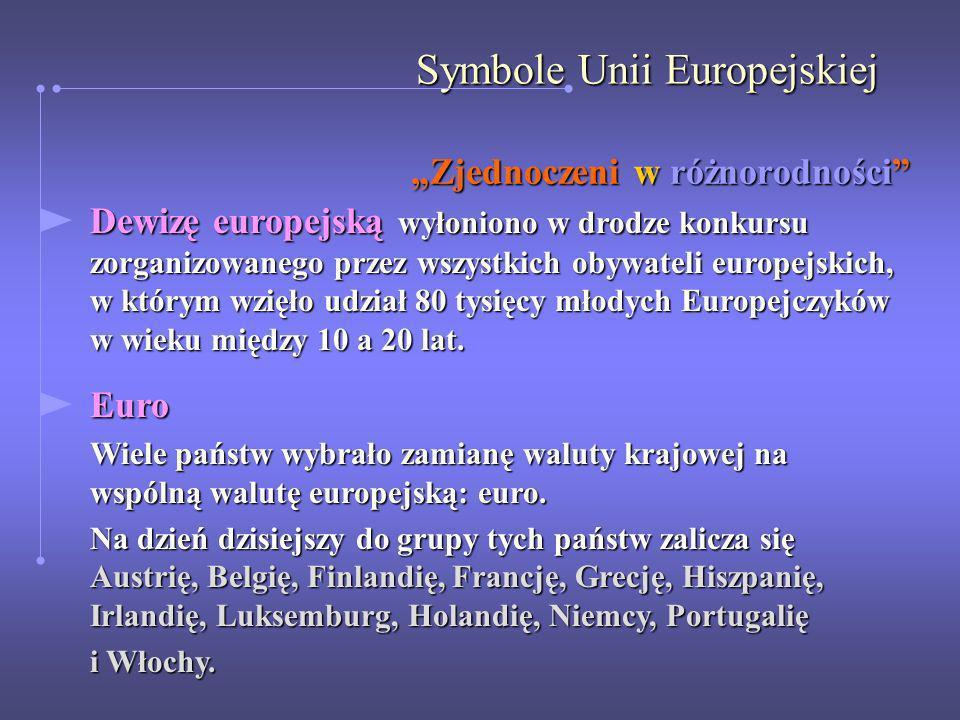 Symbole Unii Europejskiej Zjednoczeni w różnorodności Dewizę europejską wyłoniono w drodze konkursu zorganizowanego przez wszystkich obywateli europej