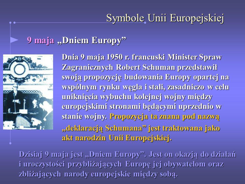 Symbole Unii Europejskiej 9 maja Dniem Europy Dnia 9 maja 1950 r. francuski Minister Spraw Zagranicznych Robert Schuman przedstawił swoją propozycję b