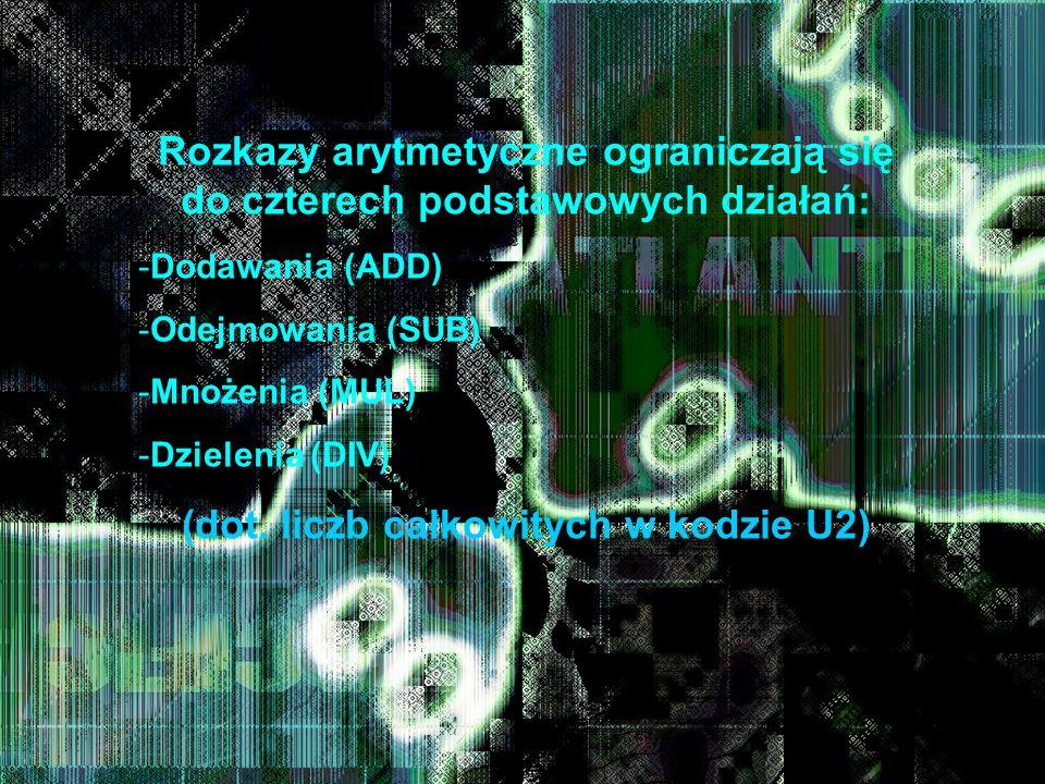 Rozkazy arytmetyczne ograniczają się do czterech podstawowych działań: -D-Dodawania (ADD) -O-Odejmowania (SUB) -M-Mnożenia (MUL) -D-Dzielenia (DIV) (d