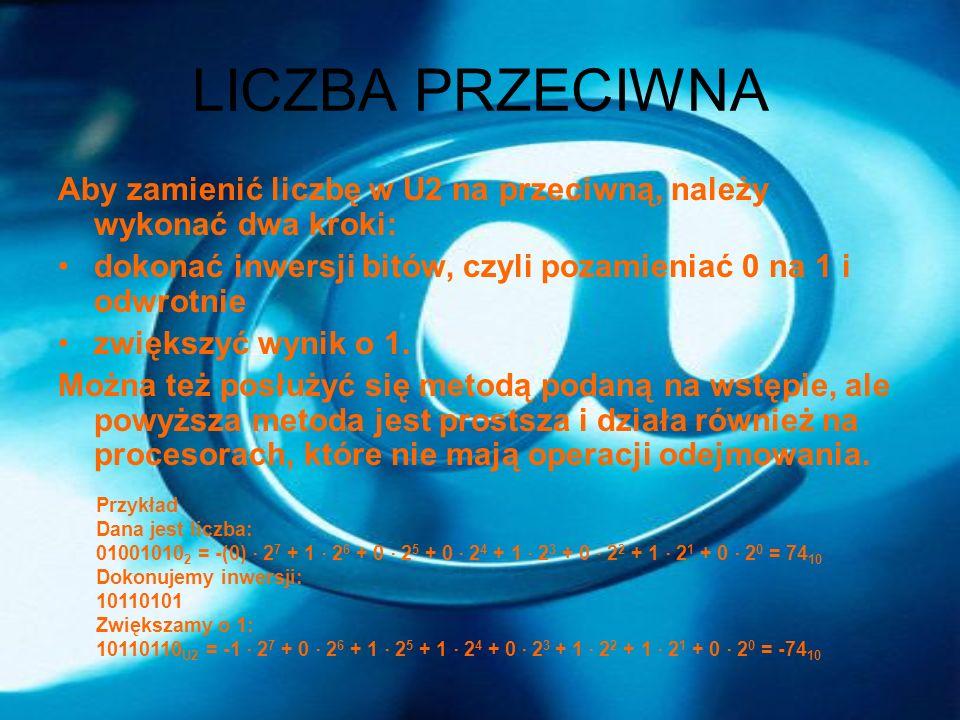 LICZBA PRZECIWNA Aby zamienić liczbę w U2 na przeciwną, należy wykonać dwa kroki: dokonać inwersji bitów, czyli pozamieniać 0 na 1 i odwrotnie zwiększ