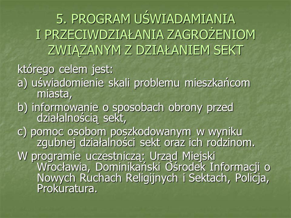 5. PROGRAM UŚWIADAMIANIA I PRZECIWDZIAŁANIA ZAGROŻENIOM ZWIĄZANYM Z DZIAŁANIEM SEKT którego celem jest: a) uświadomienie skali problemu mieszkańcom mi