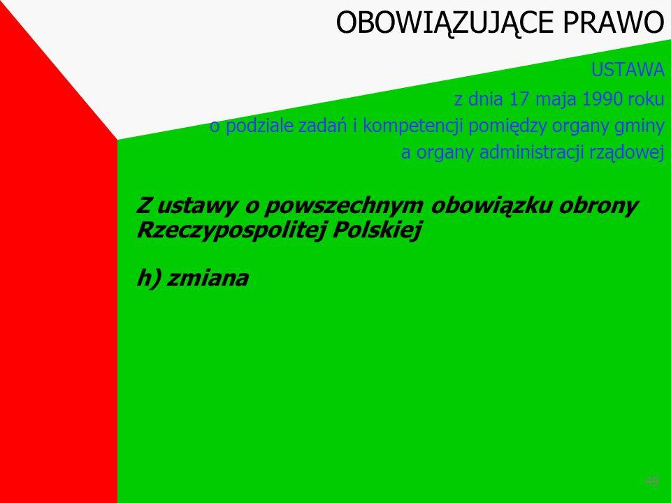 48 Z ustawy o powszechnym obowiązku obrony Rzeczypospolitej Polskiej g) przyznawanie i wypłacanie OBOWIĄZUJĄCE PRAWO USTAWA z dnia 17 maja 1990 roku o