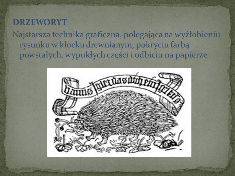 DRZEWORYT Najstarsza technika graficzna, polegająca na wyżłobieniu rysunku w klocku drewnianym, pokryciu farbą powstałych, wypukłych części i odbiciu