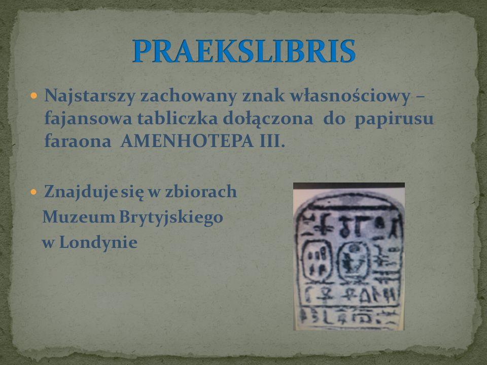 Najstarszy zachowany znak własnościowy – fajansowa tabliczka dołączona do papirusu faraona AMENHOTEPA III. Znajduje się w zbiorach Muzeum Brytyjskiego