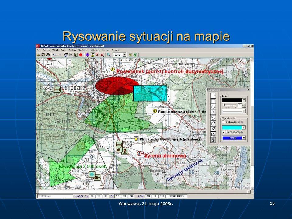 Warszawa, 31 maja 2005r. 18 Rysowanie sytuacji na mapie