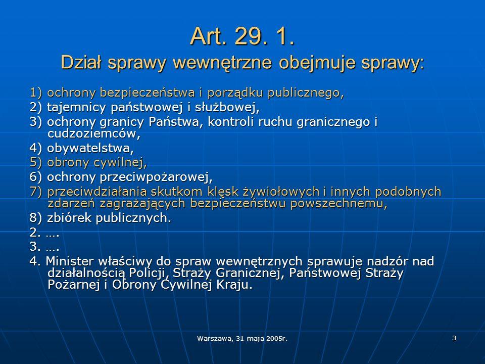 Warszawa, 31 maja 2005r. 3 1) ochrony bezpieczeństwa i porządku publicznego, 2) tajemnicy państwowej i służbowej, 3) ochrony granicy Państwa, kontroli