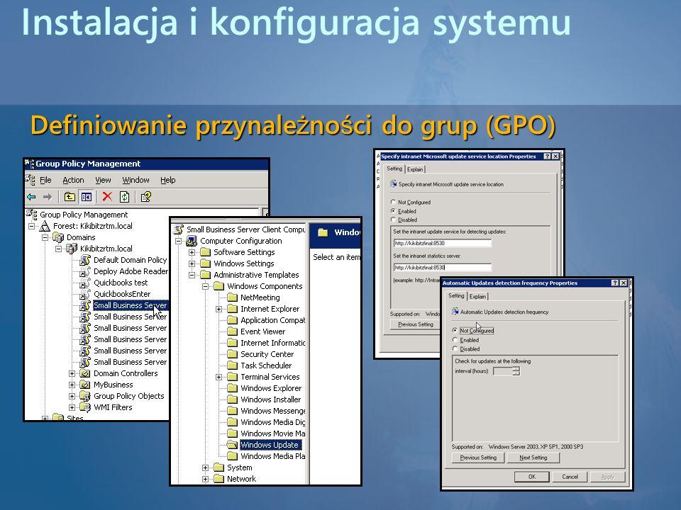 Instalacja i konfiguracja systemu Definiowanie przynale ż no ś ci do grup (GPO)