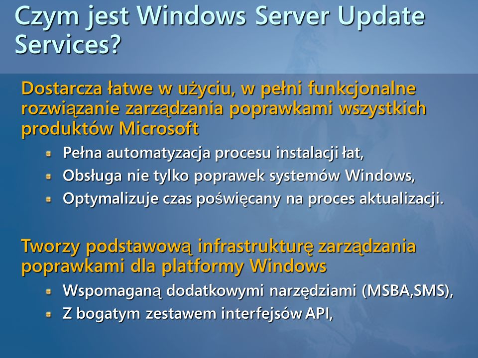 Czym jest Windows Server Update Services? Dostarcza łatwe w u ż yciu, w pełni funkcjonalne rozwi ą zanie zarz ą dzania poprawkami wszystkich produktów