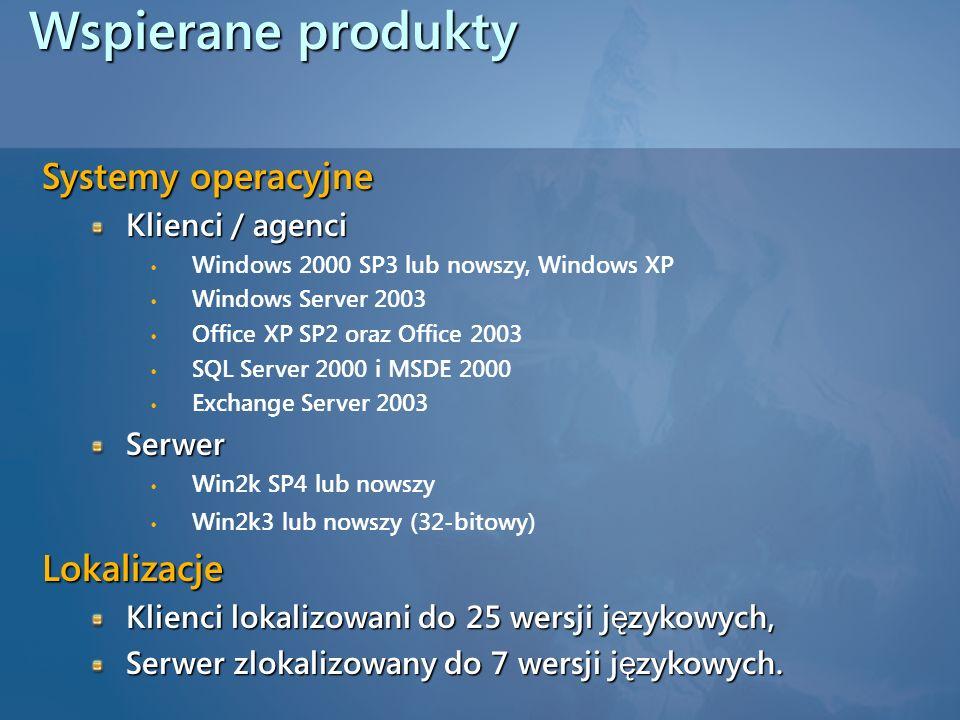 Wspierane produkty Systemy operacyjne Klienci / agenci Windows 2000 SP3 lub nowszy, Windows XP Windows Server 2003 Office XP SP2 oraz Office 2003 SQL