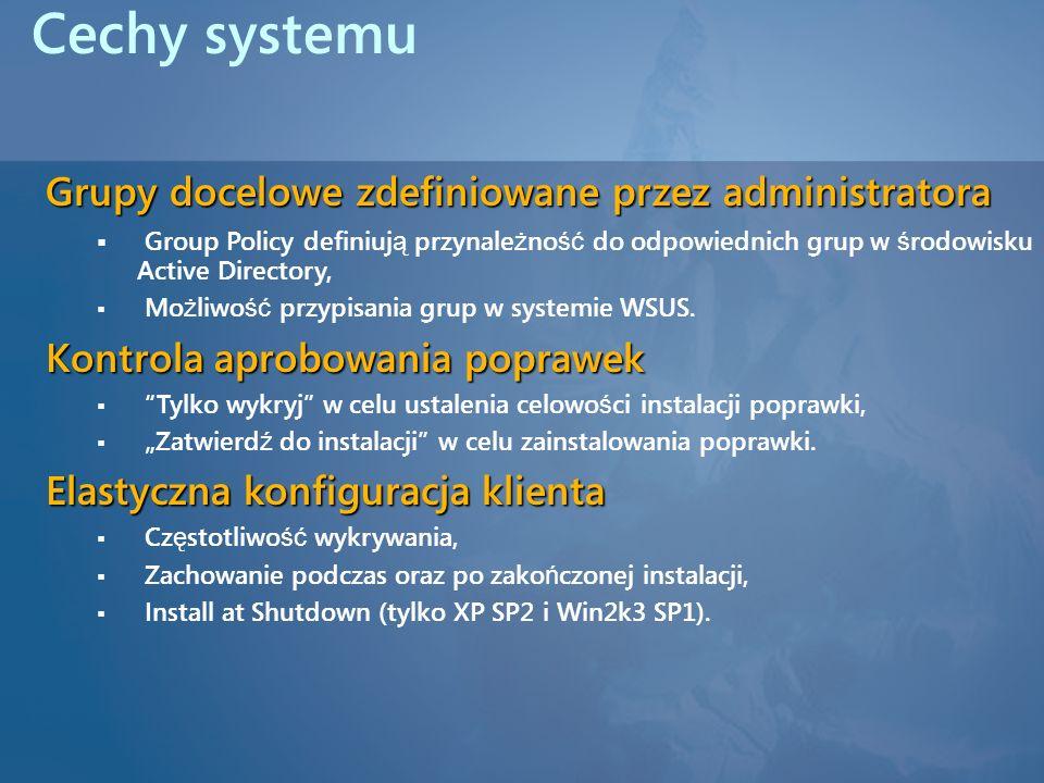 Cechy systemu Grupy docelowe zdefiniowane przez administratora Group Policy definiuj ą przynale ż no ść do odpowiednich grup w ś rodowisku Active Dire