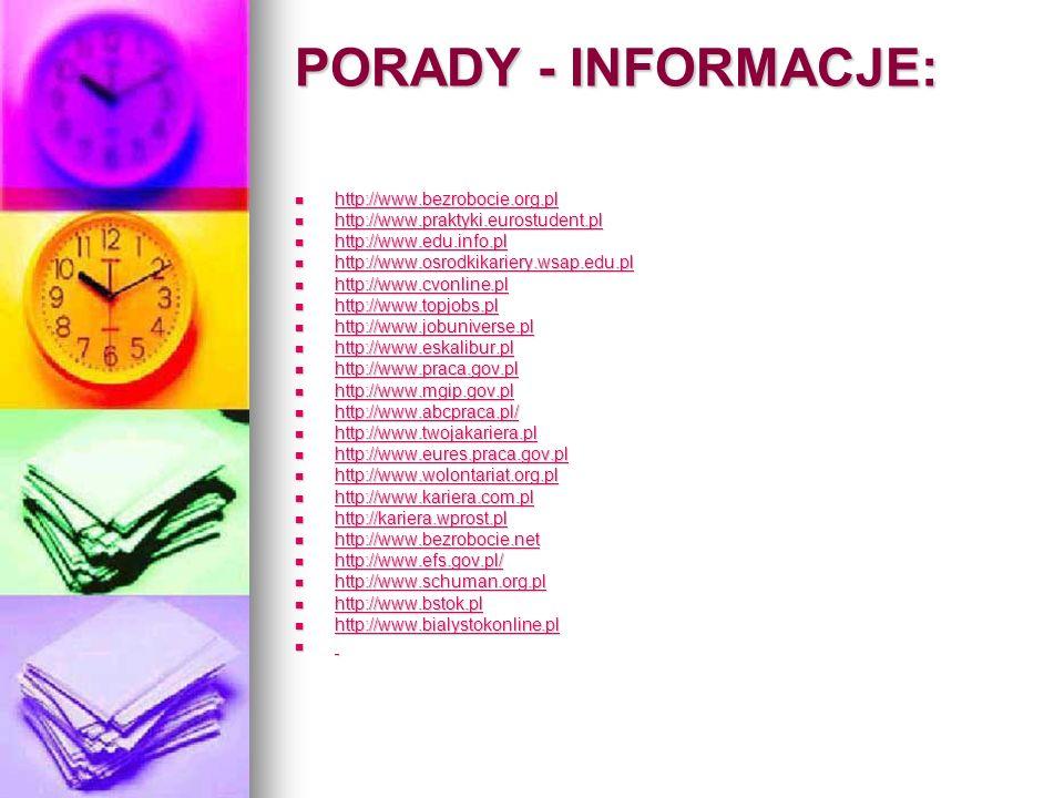 PORADY - INFORMACJE: http://www.bezrobocie.org.pl http://www.bezrobocie.org.pl http://www.bezrobocie.org.pl http://www.praktyki.eurostudent.pl http://