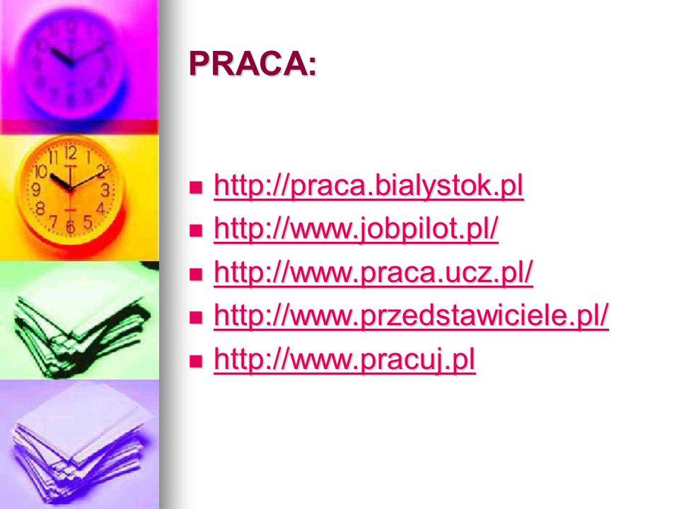 PRACA: http://praca.bialystok.pl http://praca.bialystok.pl http://praca.bialystok.pl http://www.jobpilot.pl/ http://www.jobpilot.pl/ http://www.jobpil