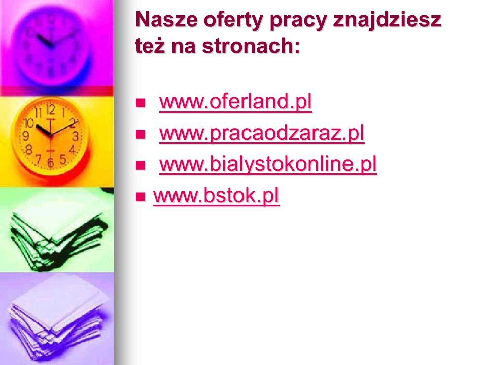 Nasze oferty pracy znajdziesz też na stronach: www.oferland.pl www.oferland.plwww.oferland.pl www.pracaodzaraz.pl www.pracaodzaraz.plwww.pracaodzaraz.