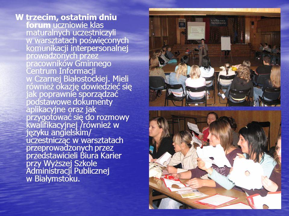 W trzecim, ostatnim dniu forum uczniowie klas maturalnych uczestniczyli w warsztatach poświęconych komunikacji interpersonalnej prowadzonych przez pracowników Gminnego Centrum Informacji w Czarnej Białostockiej.