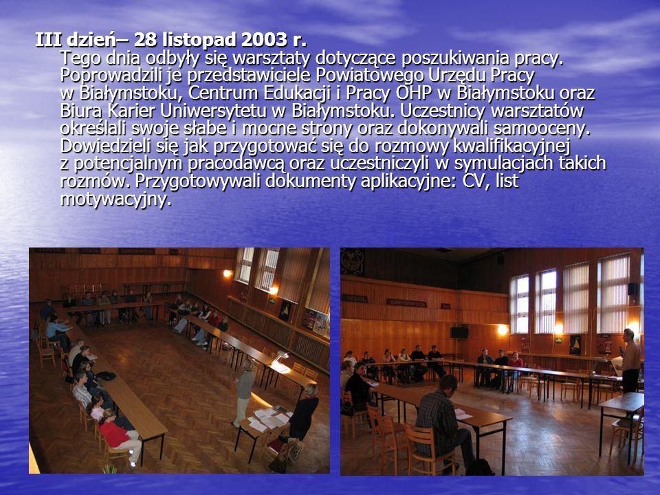 III dzień– 28 listopad 2003 r. Tego dnia odbyły się warsztaty dotyczące poszukiwania pracy.