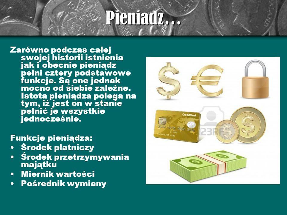 Pieniadz… Zarówno podczas całej swojej historii istnienia jak i obecnie pieniądz pełni cztery podstawowe funkcje. Są one jednak mocno od siebie zależn