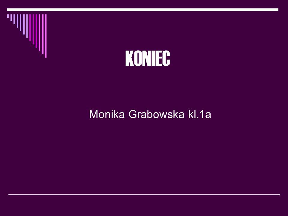 KONIEC Monika Grabowska kl.1a