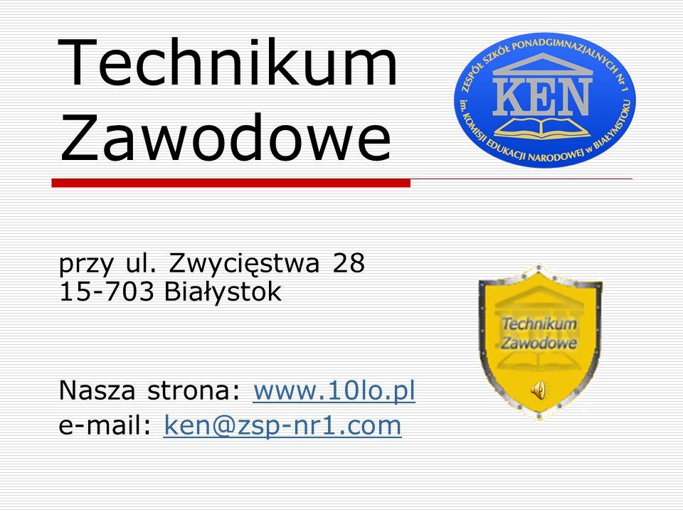 Technikum Zawodowe przy ul. Zwycięstwa 28 15-703 Białystok Nasza strona: www.10lo.plwww.10lo.pl e-mail: ken@zsp-nr1.comken@zsp-nr1.com