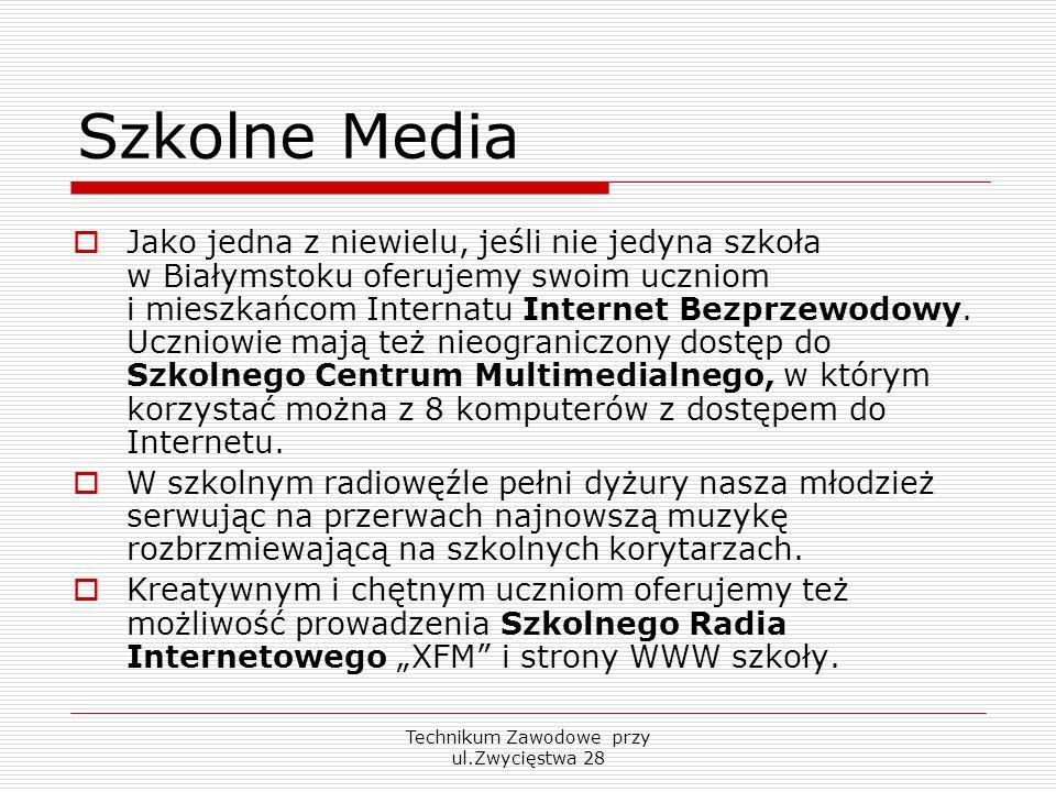 Technikum Zawodowe przy ul.Zwycięstwa 28 Szkolne Media Jako jedna z niewielu, jeśli nie jedyna szkoła w Białymstoku oferujemy swoim uczniom i mieszkań