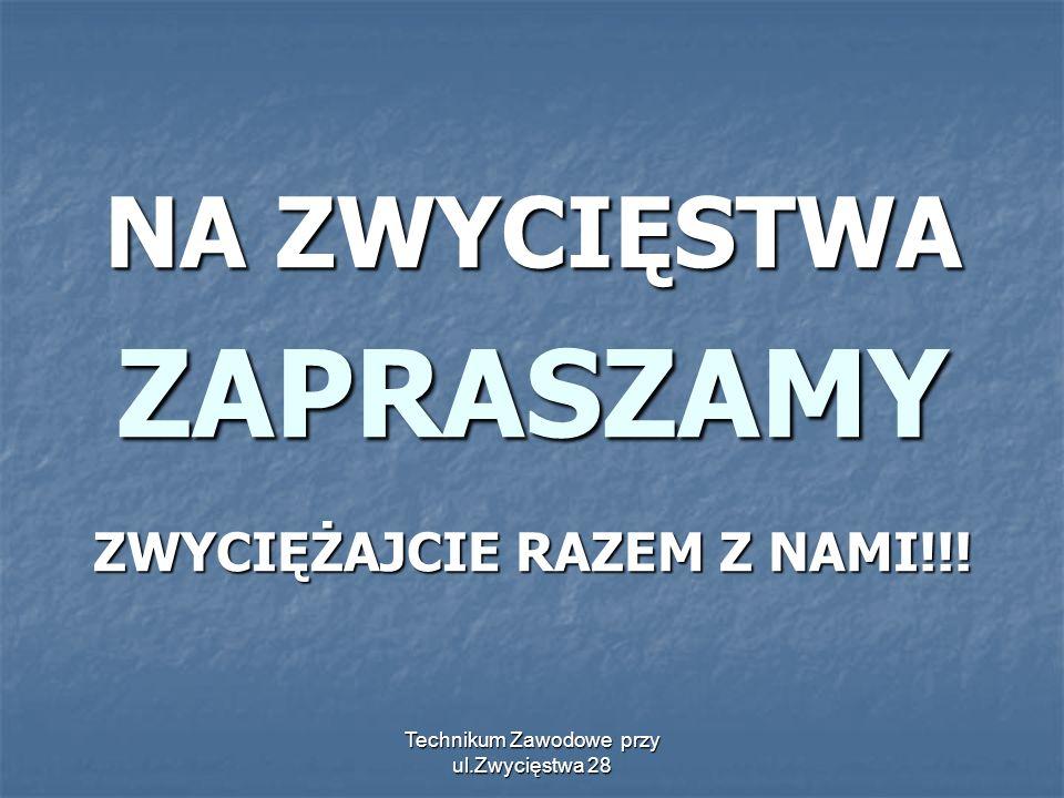 Technikum Zawodowe przy ul.Zwycięstwa 28 NA ZWYCIĘSTWA ZAPRASZAMY ZWYCIĘŻAJCIE RAZEM Z NAMI!!!