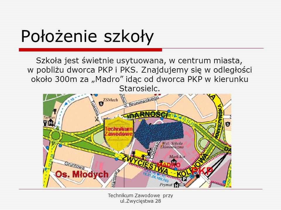 Technikum Zawodowe przy ul.Zwycięstwa 28 Położenie szkoły Szkoła jest świetnie usytuowana, w centrum miasta, w pobliżu dworca PKP i PKS. Znajdujemy si