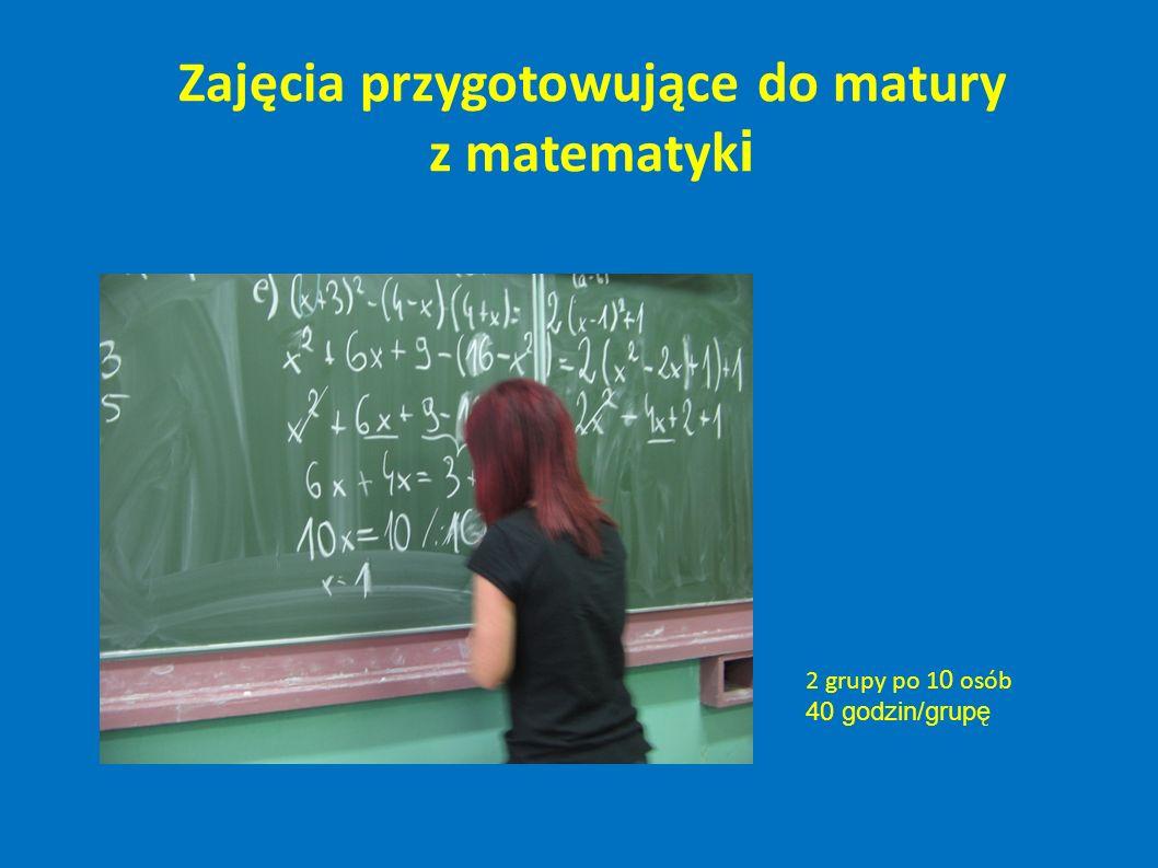 Zajęcia przygotowujące do matury z matematyk i 2 grupy po 1 0 osób 40 godzin/grupę