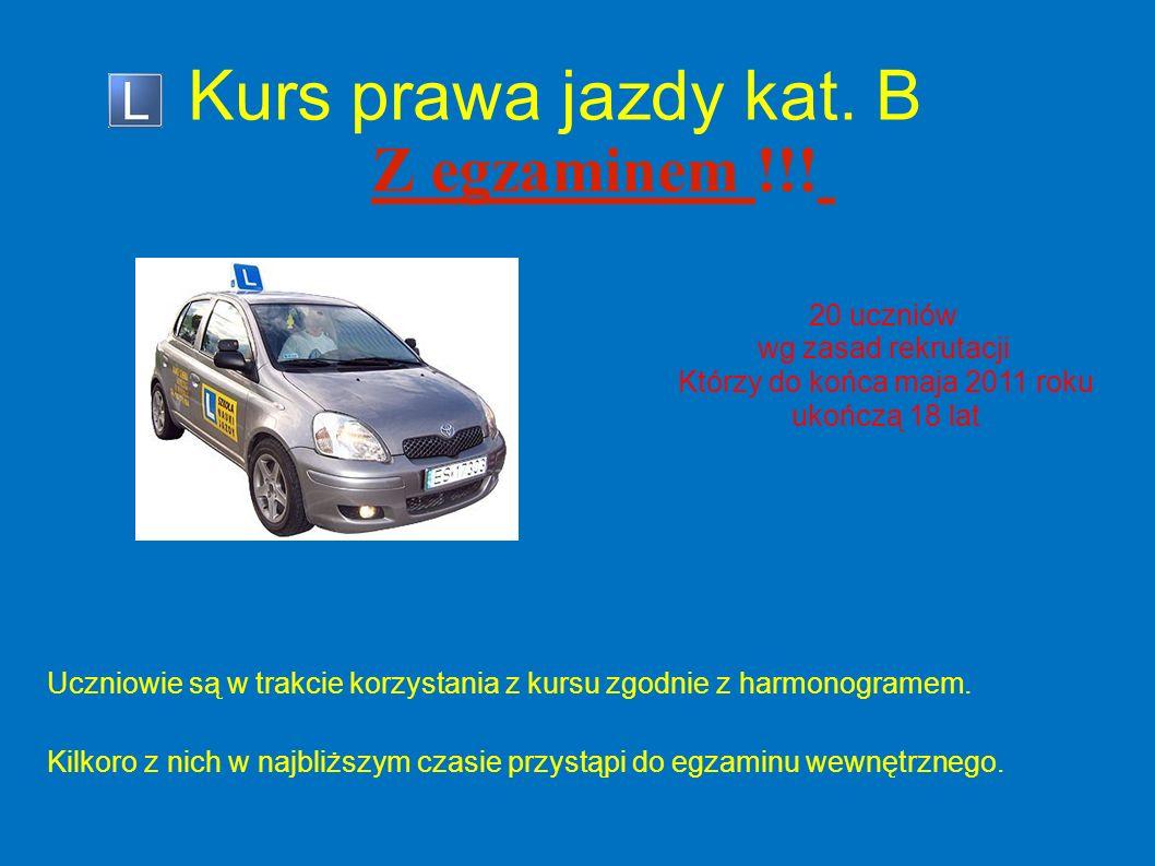 Kurs prawa jazdy kat. B 20 uczniów wg zasad rekrutacji Którzy do końca maja 2011 roku ukończą 18 lat Z egzaminem !!! Uczniowie są w trakcie korzystani