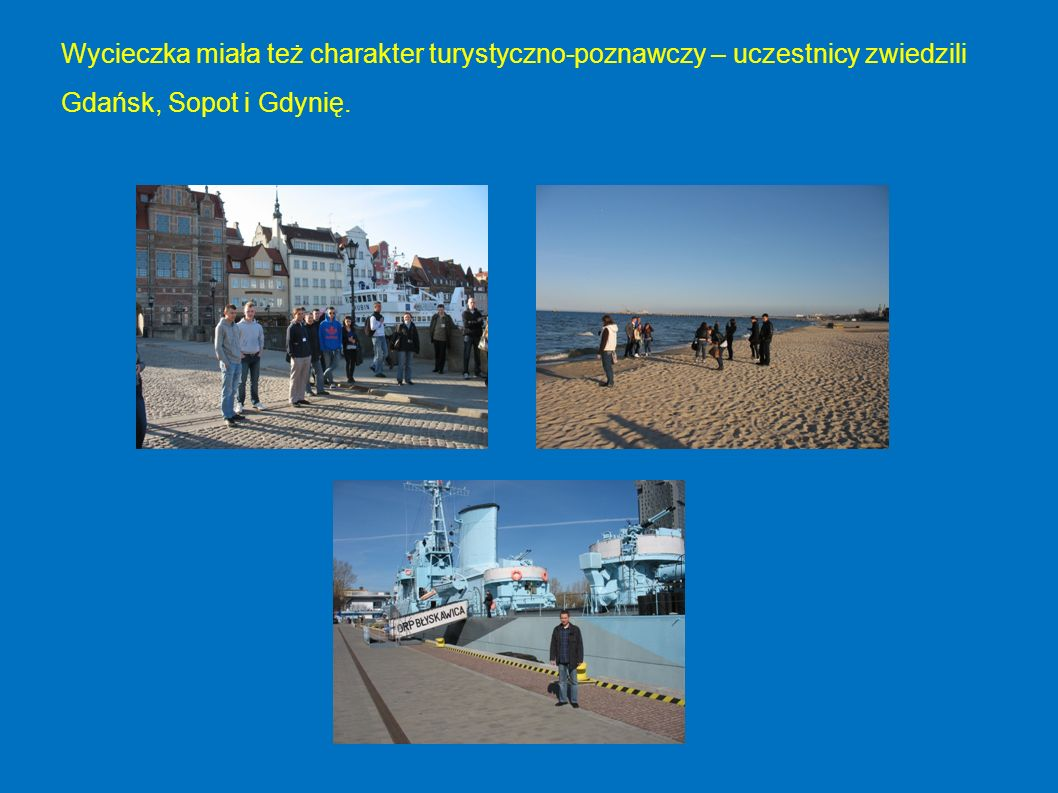 Wycieczka miała też charakter turystyczno-poznawczy – uczestnicy zwiedzili Gdańsk, Sopot i Gdynię.