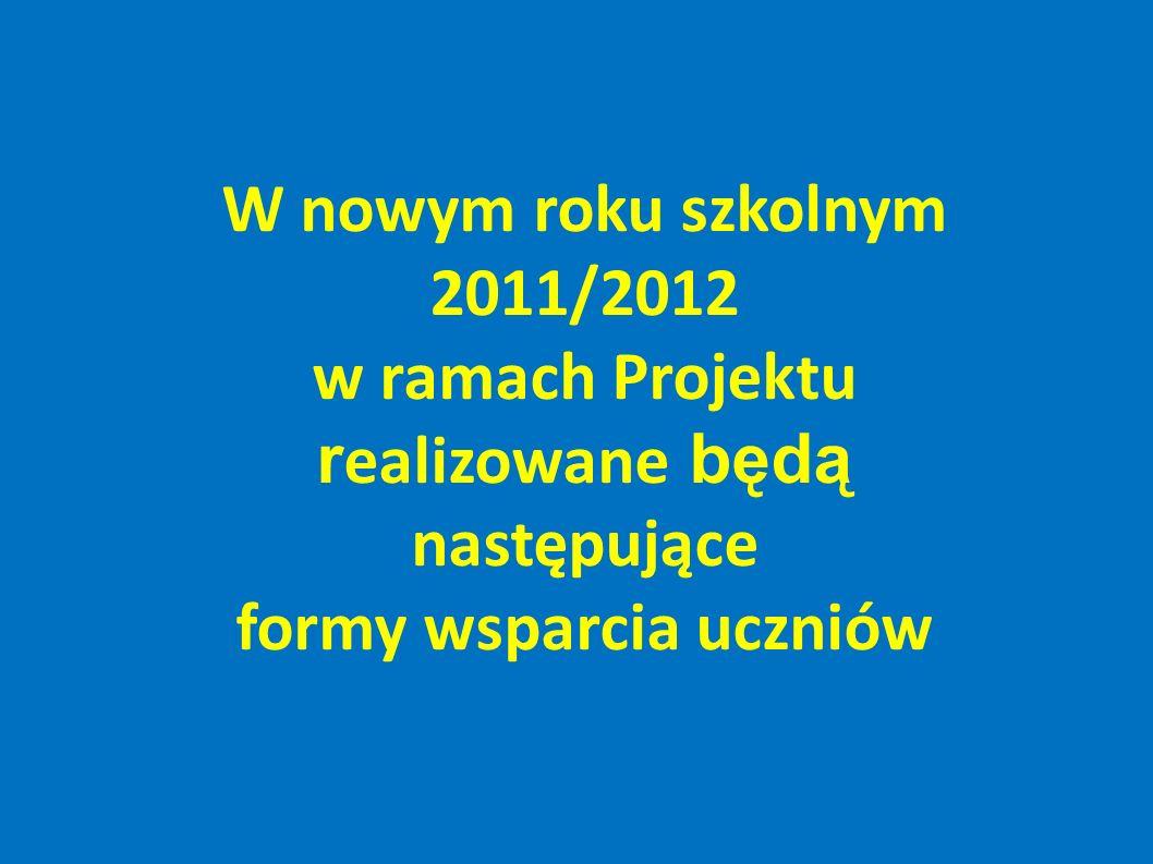 W nowym roku szkolnym 2011/2012 w ramach Projektu r ealizowane będą następujące formy wsparcia uczniów