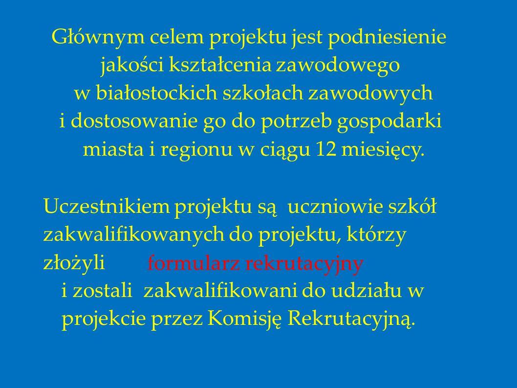 Głównym celem projektu jest podniesienie jakości kształcenia zawodowego w białostockich szkołach zawodowych i dostosowanie go do potrzeb gospodarki miasta i regionu w ciągu 12 miesięcy.