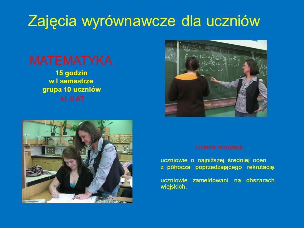 Zajęcia wyrównawcze dla uczniów MATEMATYKA 15 godzin w I semestrze grupa 10 uczniów kl. II AT kryteria rekrutacji: uczniowie o najniższej średniej oce