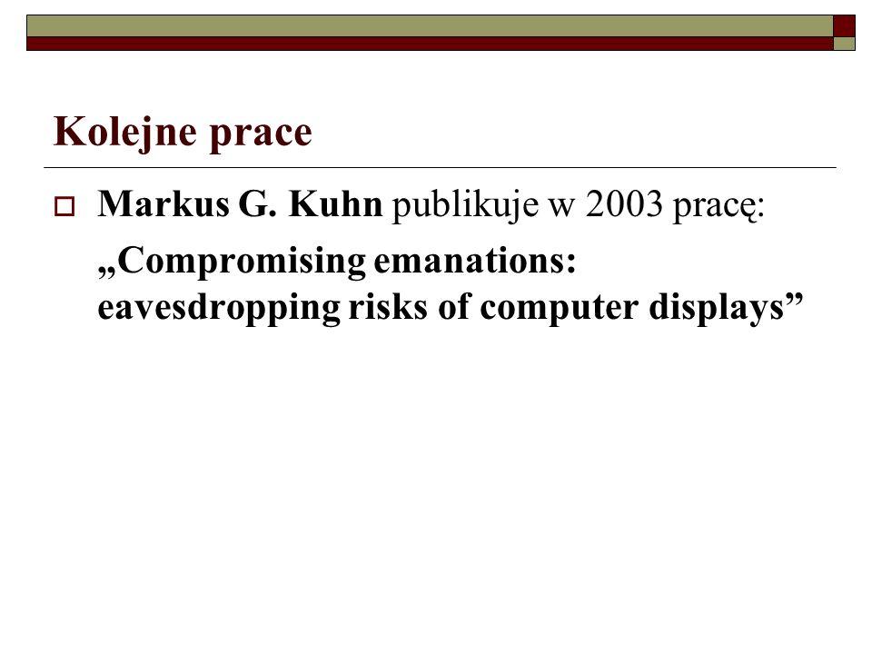 Kolejne prace Markus G. Kuhn publikuje w 2003 pracę: Compromising emanations: eavesdropping risks of computer displays