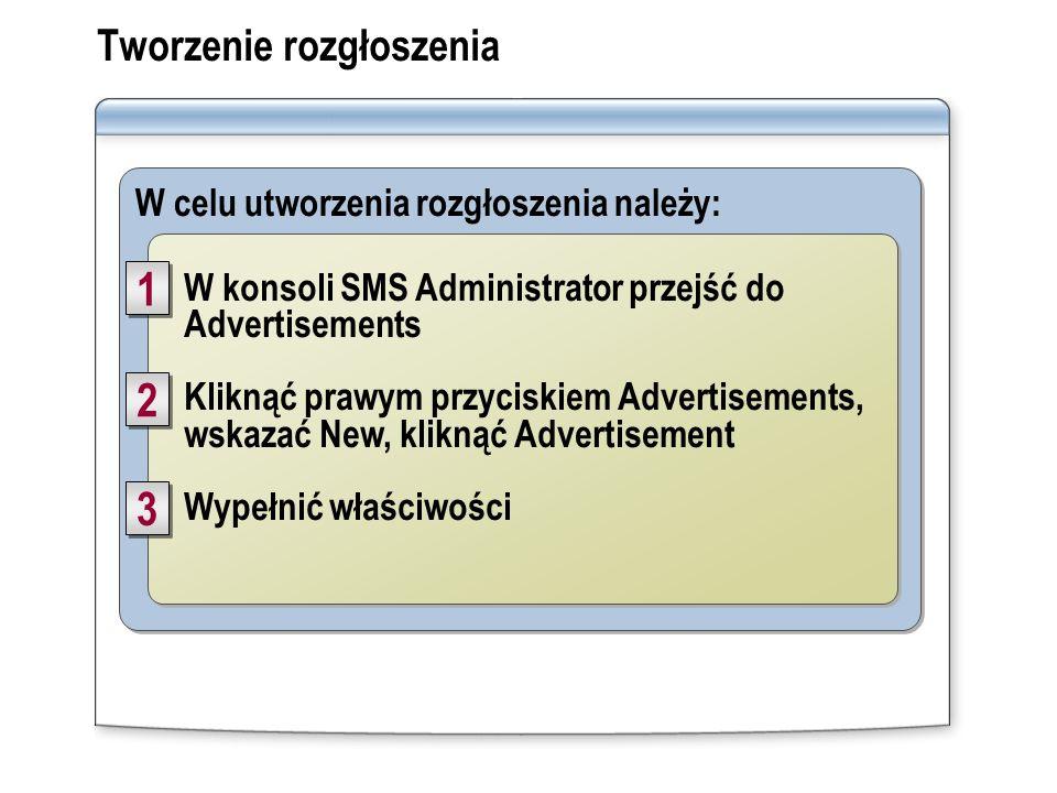 Tworzenie rozgłoszenia W celu utworzenia rozgłoszenia należy: W konsoli SMS Administrator przejść do Advertisements Kliknąć prawym przyciskiem Adverti