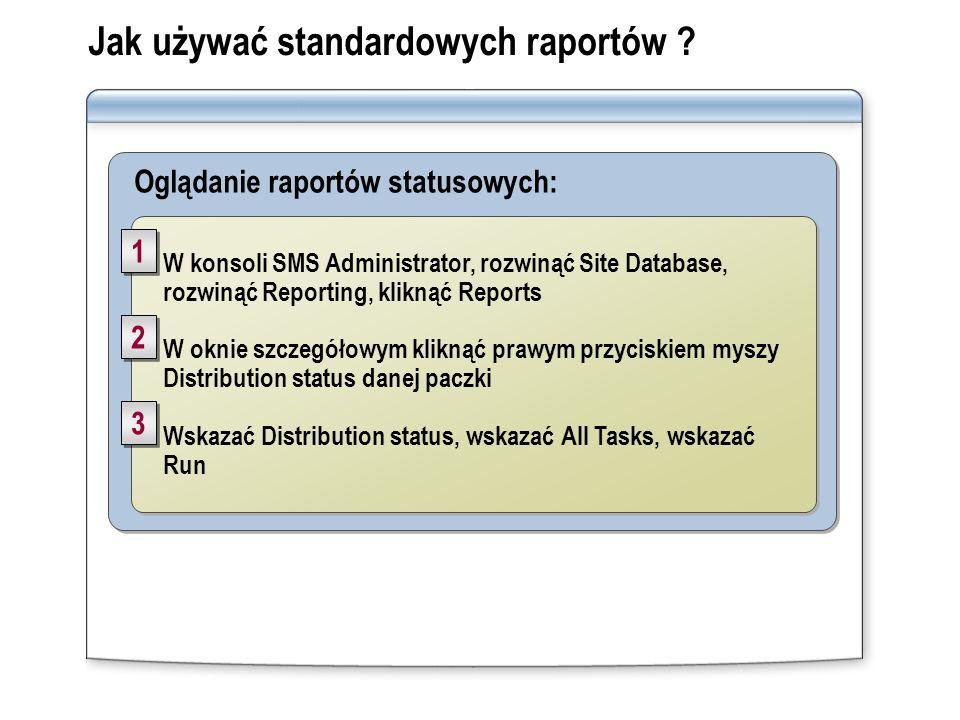 Oglądanie raportów statusowych: Jak używać standardowych raportów ? W konsoli SMS Administrator, rozwinąć Site Database, rozwinąć Reporting, kliknąć R