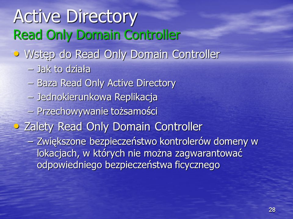 27 Nowe Cechy Active Directory Restart-able Active Directory Restart-able Active Directory Read only Domain Controller Read only Domain Controller Gro
