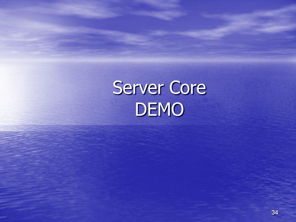 33 Server Core Funkcje dostarczane przez Server Core Funkcje dostarczane przez Server Core –Serwer Plików –DNS –DHCP –Active Directory Można nim zażądzać za pomocą: Można nim zażądzać za pomocą: –Narzędzi wiersza poleceń –Usług Terminalowych (Zdalnie) –Microsoft Management Console (Zdalnie)