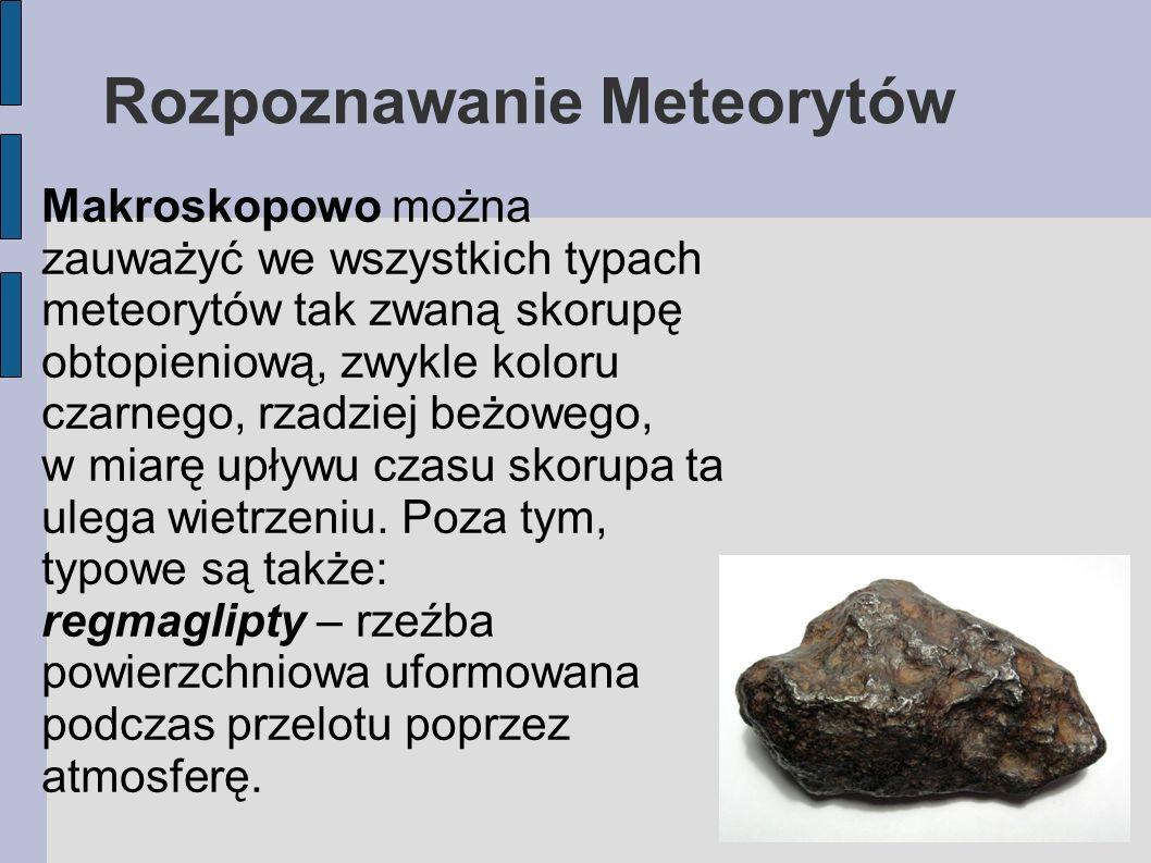 Rozpoznawanie Meteorytów Makroskopowo można zauważyć we wszystkich typach meteorytów tak zwaną skorupę obtopieniową, zwykle koloru czarnego, rzadziej