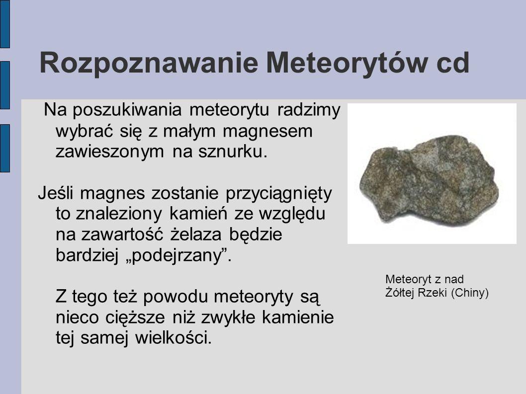 Rozpoznawanie Meteorytów cd Meteoryt z nad Żółtej Rzeki (Chiny) Na poszukiwania meteorytu radzimy wybrać się z małym magnesem zawieszonym na sznurku.