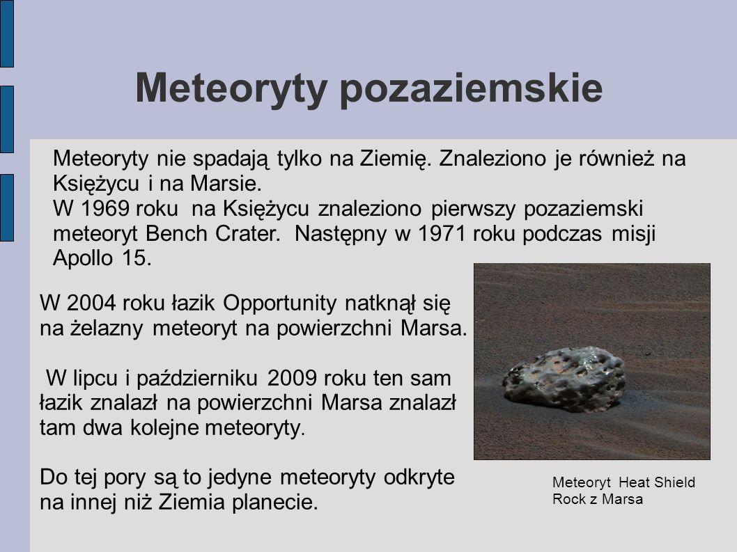 Meteoryty pozaziemskie Meteoryty nie spadają tylko na Ziemię. Znaleziono je również na Księżycu i na Marsie. W 1969 roku na Księżycu znaleziono pierws