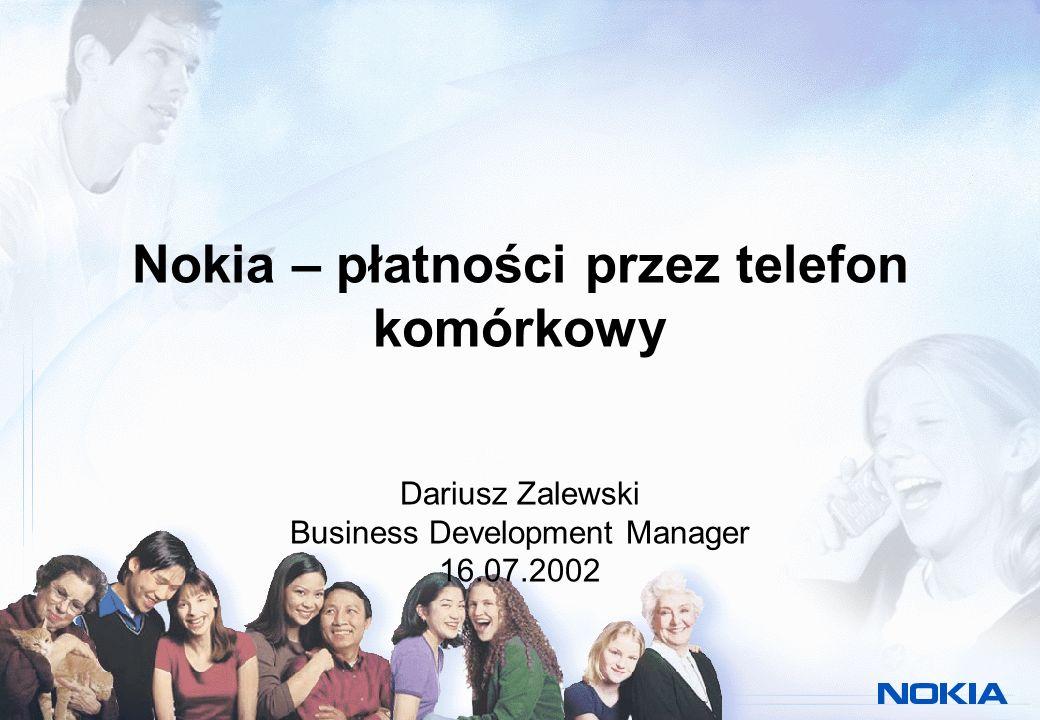 Nokia – płatności przez telefon komórkowy Dariusz Zalewski Business Development Manager 16.07.2002