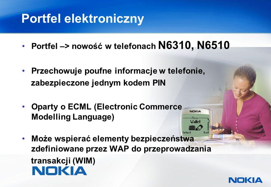 Portfel elektroniczny Portfel –> nowość w telefonach N6310, N6510 Przechowuje poufne informacje w telefonie, zabezpieczone jednym kodem PIN Oparty o ECML (Electronic Commerce Modelling Language) Może wspierać elementy bezpieczeństwa zdefiniowane przez WAP do przeprowadzania transakcji (WIM)