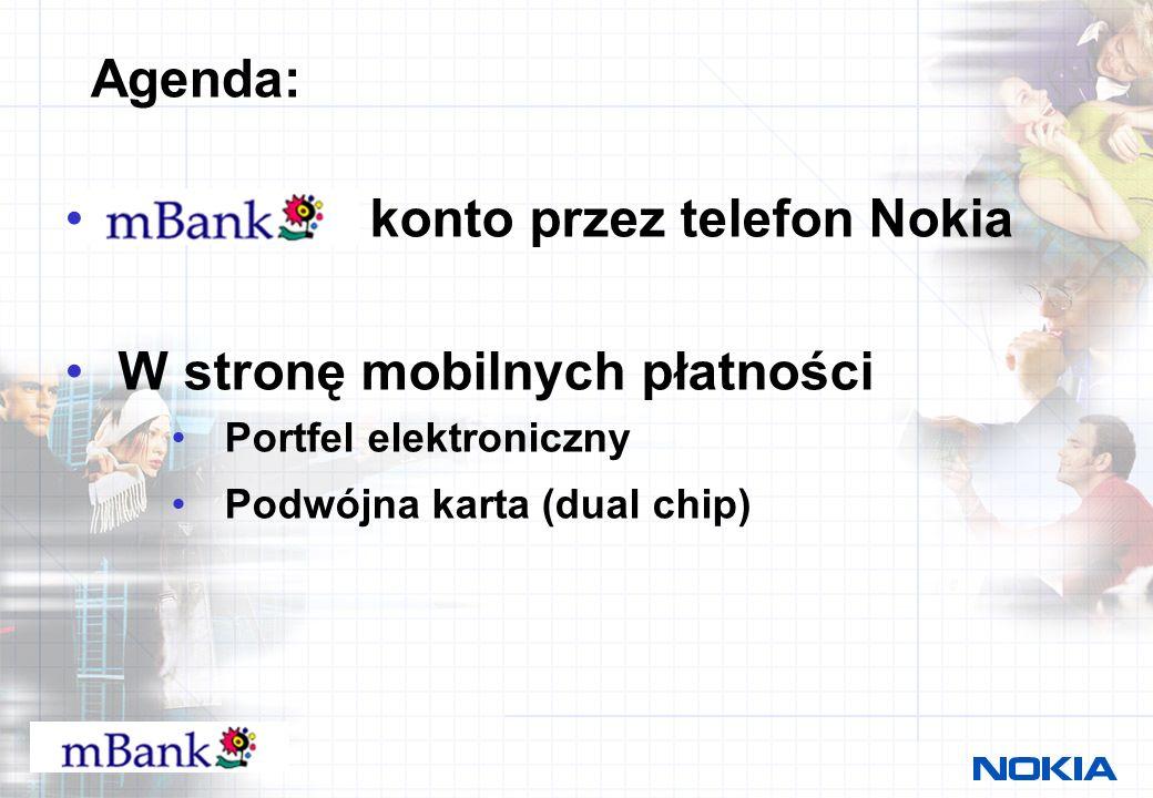 Nokia mBank ERA – w stronę m- commerce Dostęp do konta gdziekolwiek jesteś Płatności, przelewy przez sieć operatora Prosto, wygodnie -> nie musisz nic ustawiać w telefonie Tanio, szybko Profil mBank w telefonach Nokia 6310, Nokia 6310i w sieci ERA Masz instrukcję krok-po-kroku w pakiecie sprzedażnym Wygraj nagrody