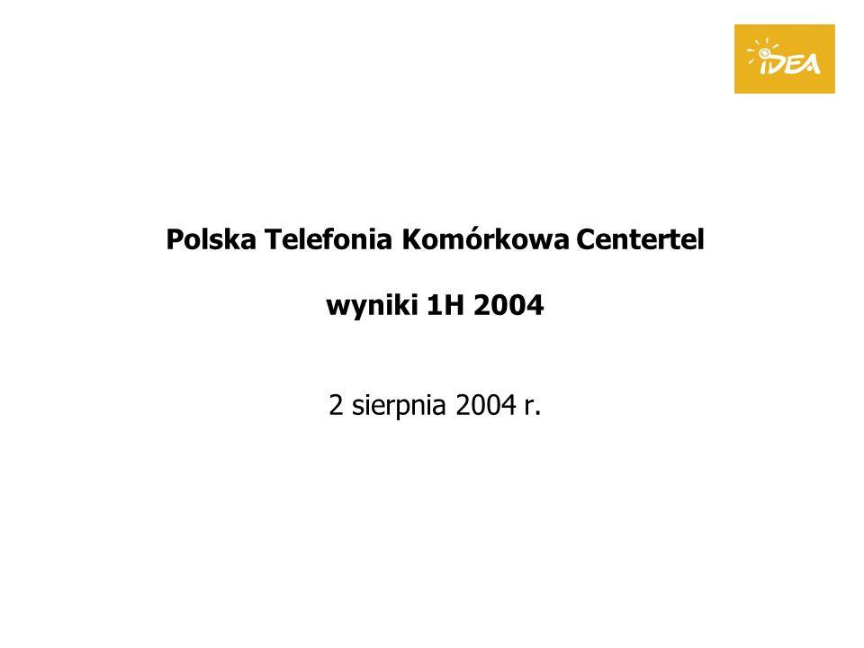 Polska Telefonia Komórkowa Centertel wyniki 1H 2004 2 sierpnia 2004 r.